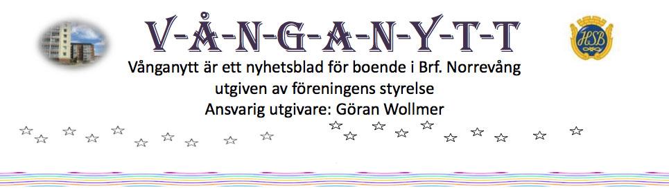Vånganytt, ett nyhetsblad för boende i Brf Norrevång. Utgiven av föreningens styrelse. Ansvarig utgivare: Göran Wollmer.